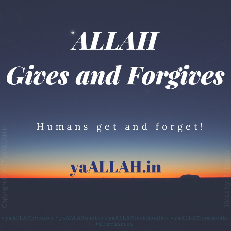 ALLAH-Gives-and-Forgive-humans-get-forget-love-sayings-quotes-yaALLAH-200317
